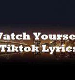 Watch Yourself Tiktok Lyrics
