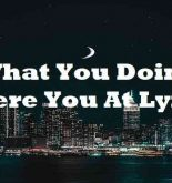 What You Doing Where You At Lyrics