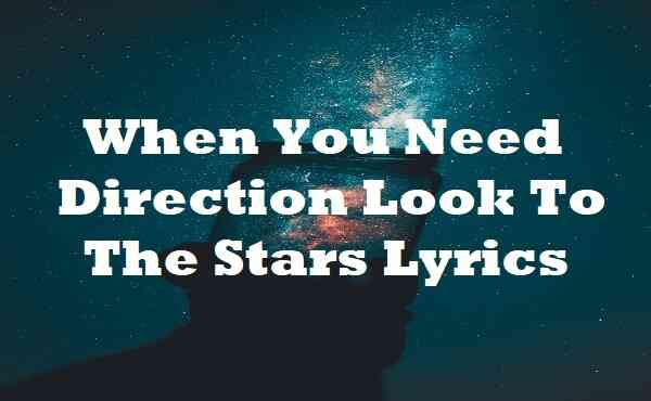 When You Need Direction Look To The Stars Lyrics