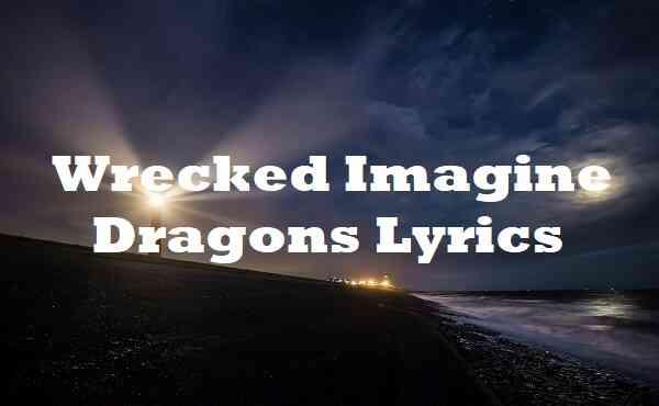 Wrecked Imagine Dragons Lyrics