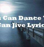 You Can Dance You Can Jive Lyrics