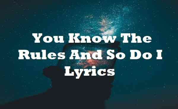 You Know The Rules And So Do I Lyrics