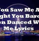 You Saw Me All Night You Barely Even Danced With Me Lyrics