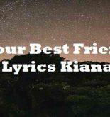 Your Best Friend Lyrics Kiana