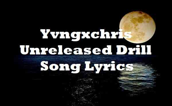 Yvngxchris Unreleased Drill Song Lyrics