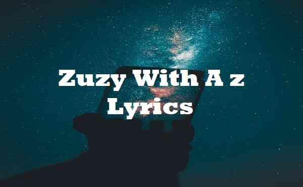 Zuzy With A z Lyrics