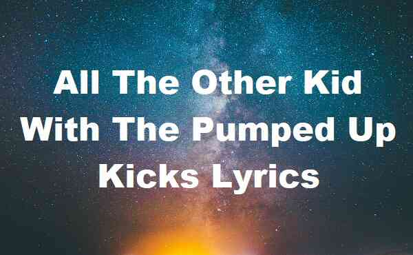 All The Other Kid With The Pumped Up Kicks Lyrics