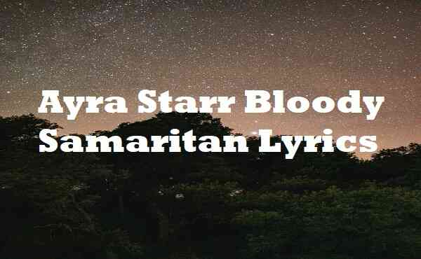 Ayra Starr Bloody Samaritan Lyrics