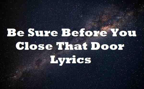 Be Sure Before You Close That Door Lyrics