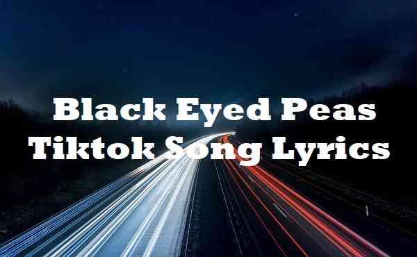 Black Eyed Peas Tiktok Song Lyrics