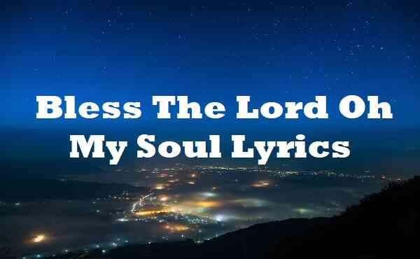 Bless The Lord Oh My Soul Lyrics
