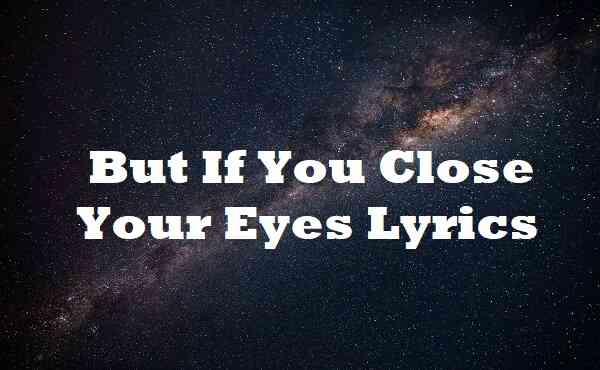 But If You Close Your Eyes Lyrics