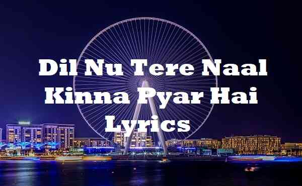 Dil Nu Tere Naal Kinna Pyar Hai Lyrics