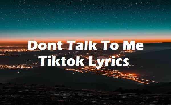 Dont Talk To Me Tiktok Lyrics