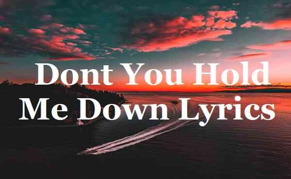 Dont You Hold Me Down Lyrics