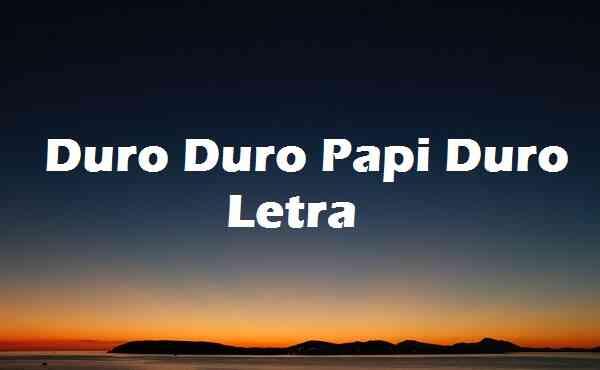 Duro Duro Papi Duro Letra