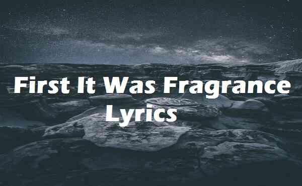 First It Was Fragrance Lyrics