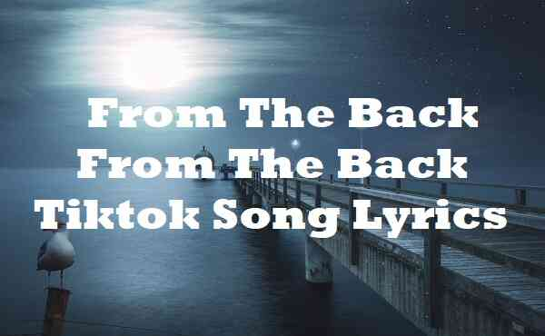 From The Back From The Back Tiktok Song Lyrics