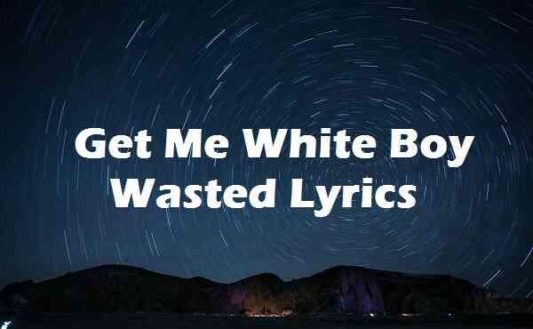 Get Me White Boy Wasted Lyrics