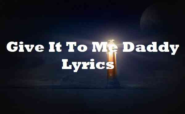 Give It To Me Daddy Lyrics