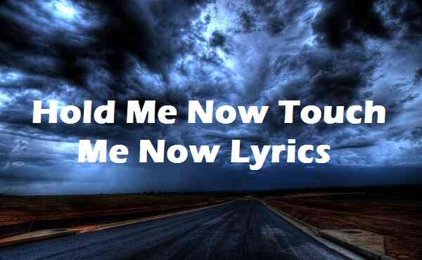 Hold Me Now Touch Me Now Lyrics