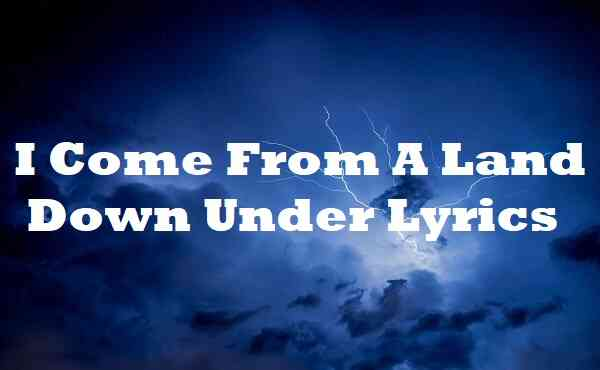 I Come From A Land Down Under Lyrics