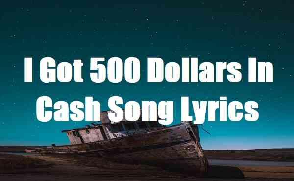 I Got 500 Dollars In Cash Song Lyrics