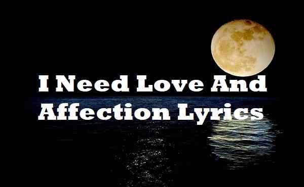 I Need Love And Affection Lyrics