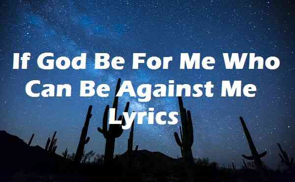 If God Be For Me Who Can Be Against Me Lyrics