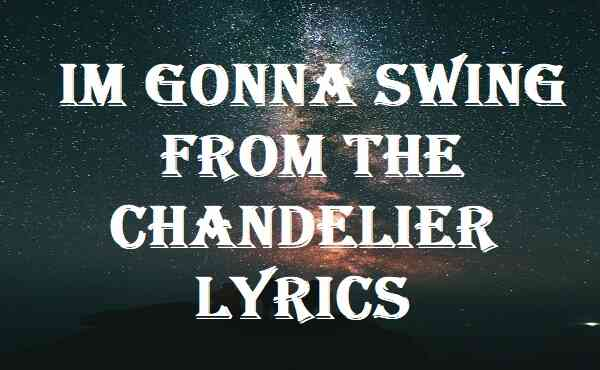 Im Gonna Swing From The Chandelier Lyrics
