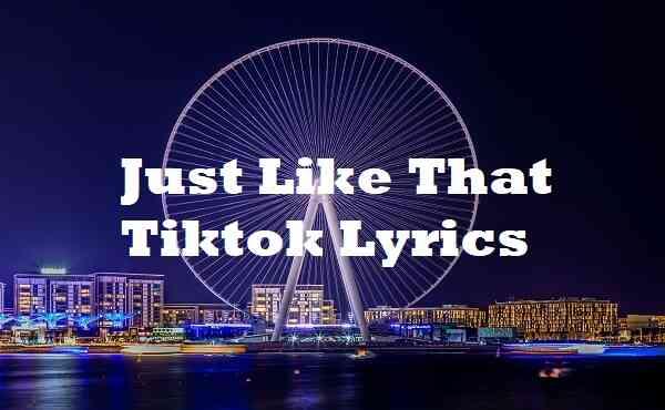 Just Like That Tiktok Lyrics