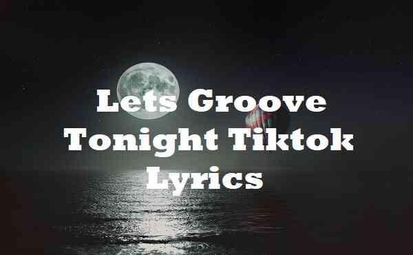 Lets Groove Tonight Tiktok Lyrics