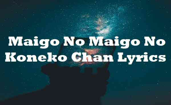 Maigo No Maigo No Koneko Chan Lyrics