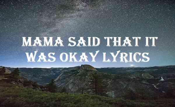 Mama Said That It Was Okay Lyrics