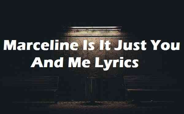 Marceline Is It Just You And Me Lyrics