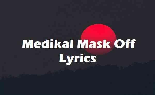 Medikal Mask Off Lyrics