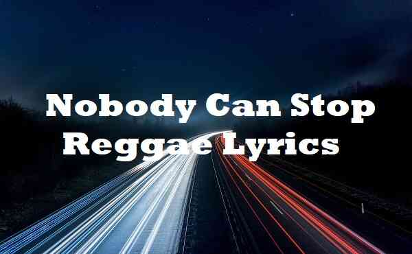 Nobody Can Stop Reggae Lyrics