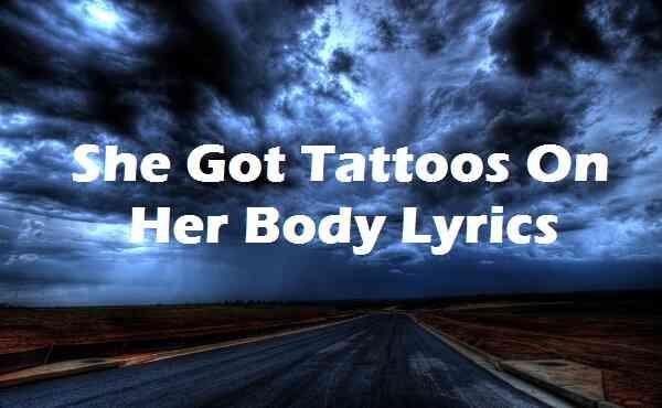 She Got Tattoos On Her Body Lyrics