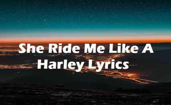She Ride Me Like A Harley Lyrics