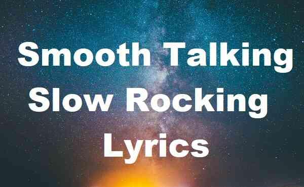 Smooth Talking Slow Rocking Lyrics