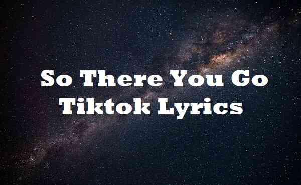 So There You Go Tiktok Lyrics