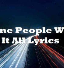 Some People Want It All Lyrics