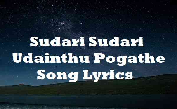 Sudari Sudari Udainthu Pogathe Song Lyrics