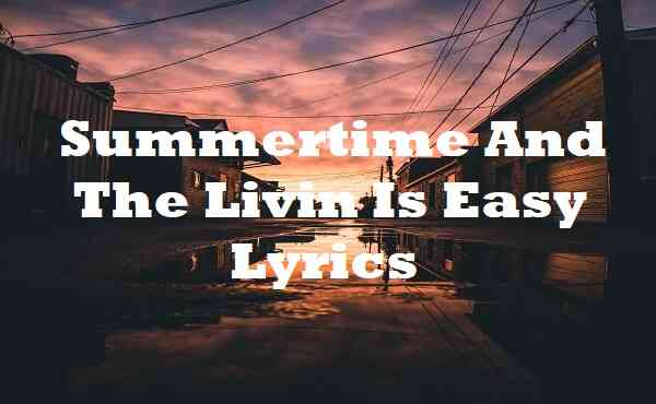 Summertime And The Livin Is Easy Lyrics