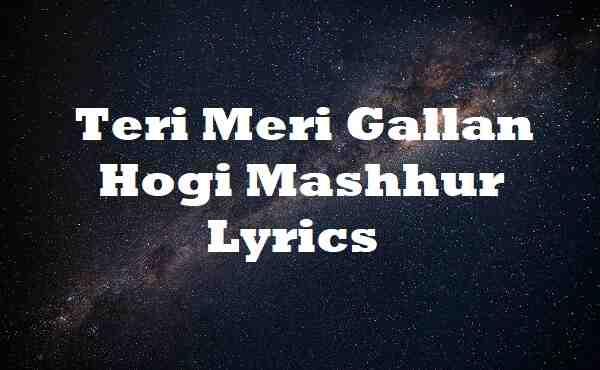 Teri Meri Gallan Hogi Mashhur Lyrics