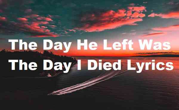 The Day He Left Was The Day I Died Lyrics