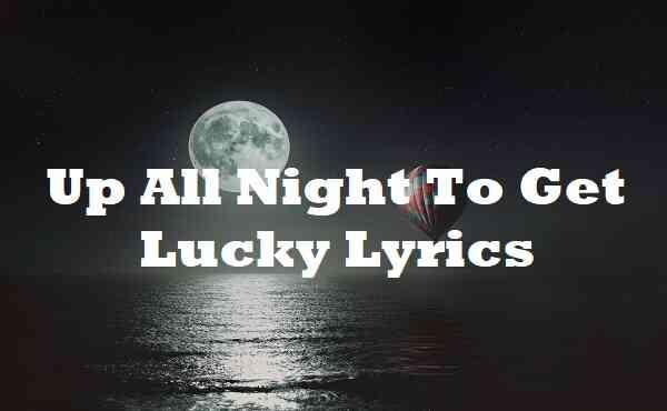 Up All Night To Get Lucky Lyrics