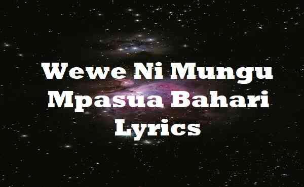 Wewe Ni Mungu Mpasua Bahari Lyrics