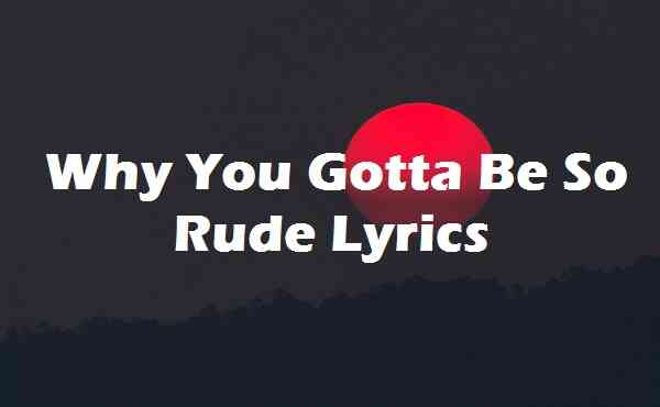 Why You Gotta Be So Rude Lyrics