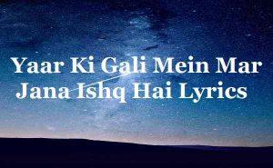 Yaar Ki Gali Mein Mar Jana Ishq Hai Lyrics